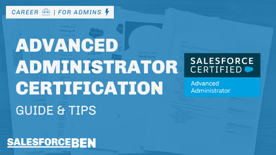 Salesforce Advanced Administrator Certification Guide & Tips