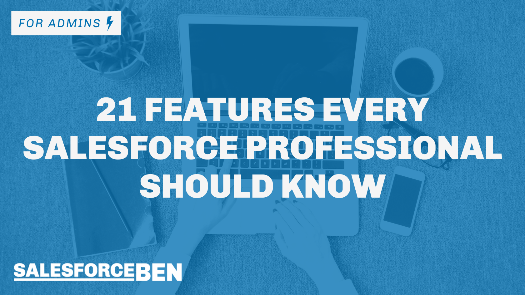 21 Features every Salesforce Professional should know
