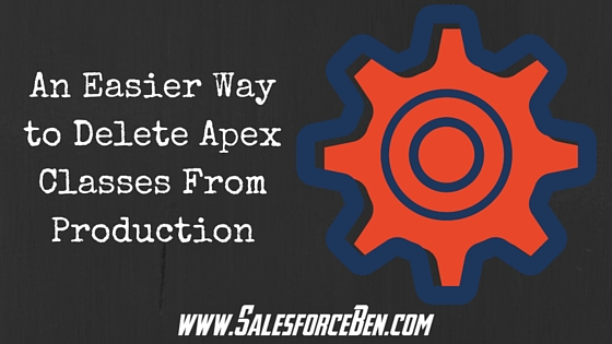 An Easier Way to Delete Apex Classes From Production