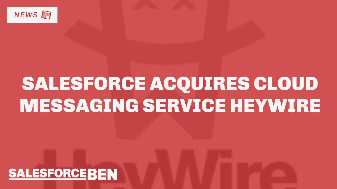 Salesforce Acquires Cloud Messaging Service, Heywire