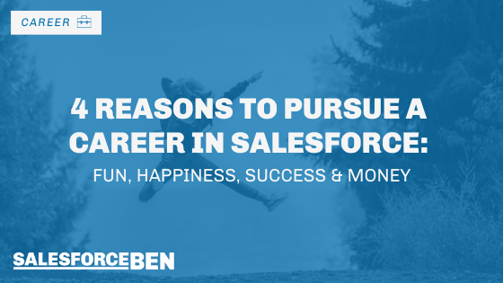 4 Reasons to Pursue a Career in Salesforce: Fun, Happiness, Success & Money