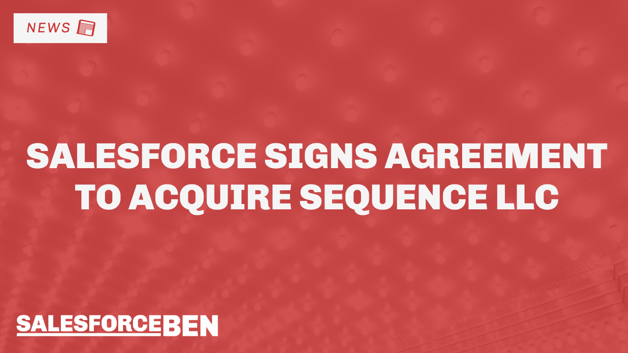 Salesforce Signs Agreement to Acquire Sequence LLC