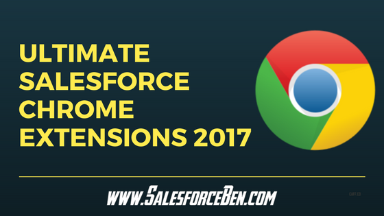 Ultimate Salesforce Chrome Extensions 2017 - Salesforce Ben