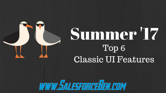 Salesforce Summer '17 – Top 6 Classic UI Features