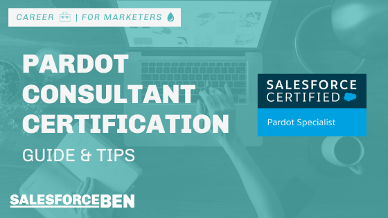 Pardot Consultant Certification Guide & Tips [Updated 2021]