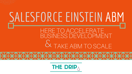 Salesforce Einstein ABM: here to accelerate Business Development and take ABM to scale