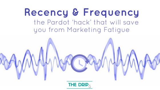 Recency & Frequency: the Pardot 'hack' that will save you from Marketing Fatigue