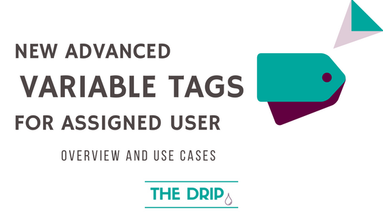 New Advanced Variable Tags for Assigned User: overview and use cases