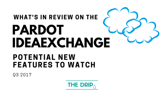 Potential new features to watch (Q3 2017): What's in review on the Pardot IdeaExchange?