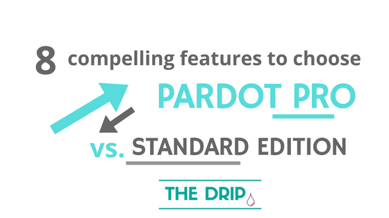 8 compelling features to choose Pardot Pro Edition versus Standard Edition