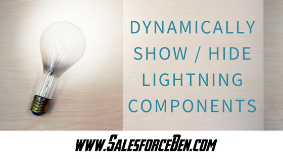 Dynamically Show/Hide Lightning Components - Salesforce Ben