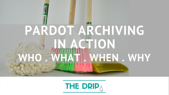 Pardot Archiving in Action: who, what, when & why