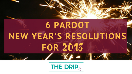 6 Pardot New Year's Resolutions for 2018
