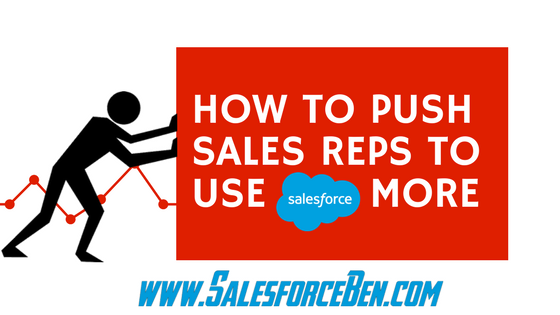 How to Push Sales Reps to Use Salesforce More - Salesforce Ben
