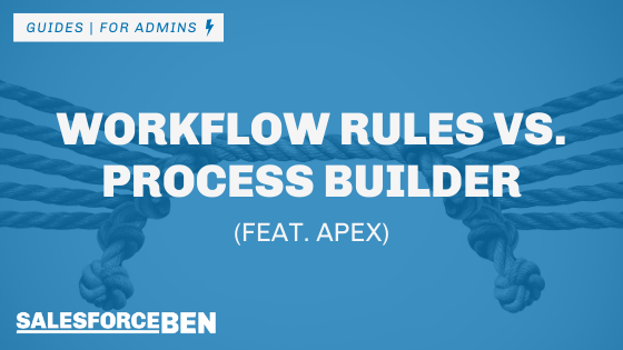 Workflow Rules vs. Process Builder (Feat. APEX & Flow)