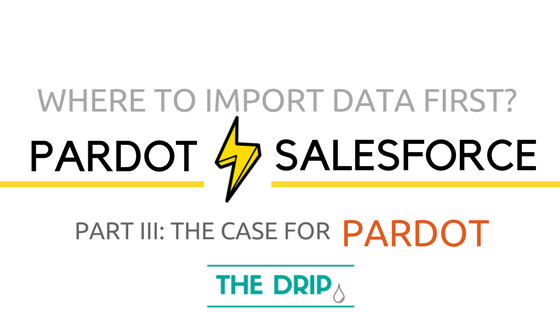 Where to Upload Data First – Pardot or Salesforce? PART I: Pardot