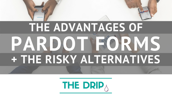 The Advantages of Using Pardot Forms – and the Risky Alternatives.