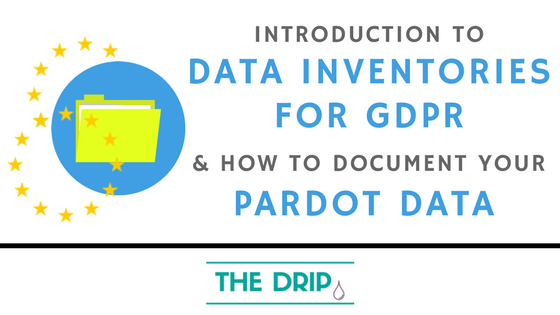 Introduction to Data Inventories for GDPR – how to document your Pardot data.