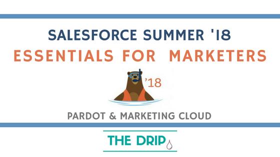 Summer '18 Release: Essentials for Salesforce Marketers (Pardot & Marketing Cloud)