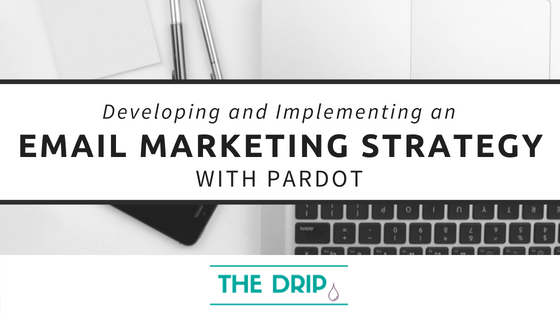 Developing and Implementing an Email Marketing Strategy with Pardot