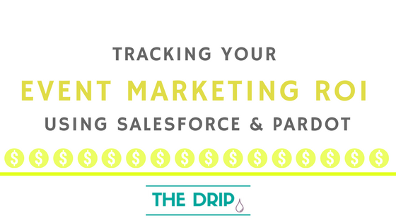 Tracking your Event Marketing ROI using Salesforce & Pardot