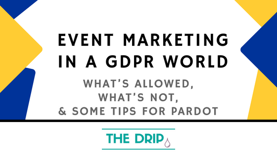 Event Marketing in a GDPR World: What's allowed, what's not & tips for Pardot.