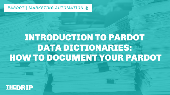 Introduction to Pardot Data Dictionaries: How to Document Your Pardot