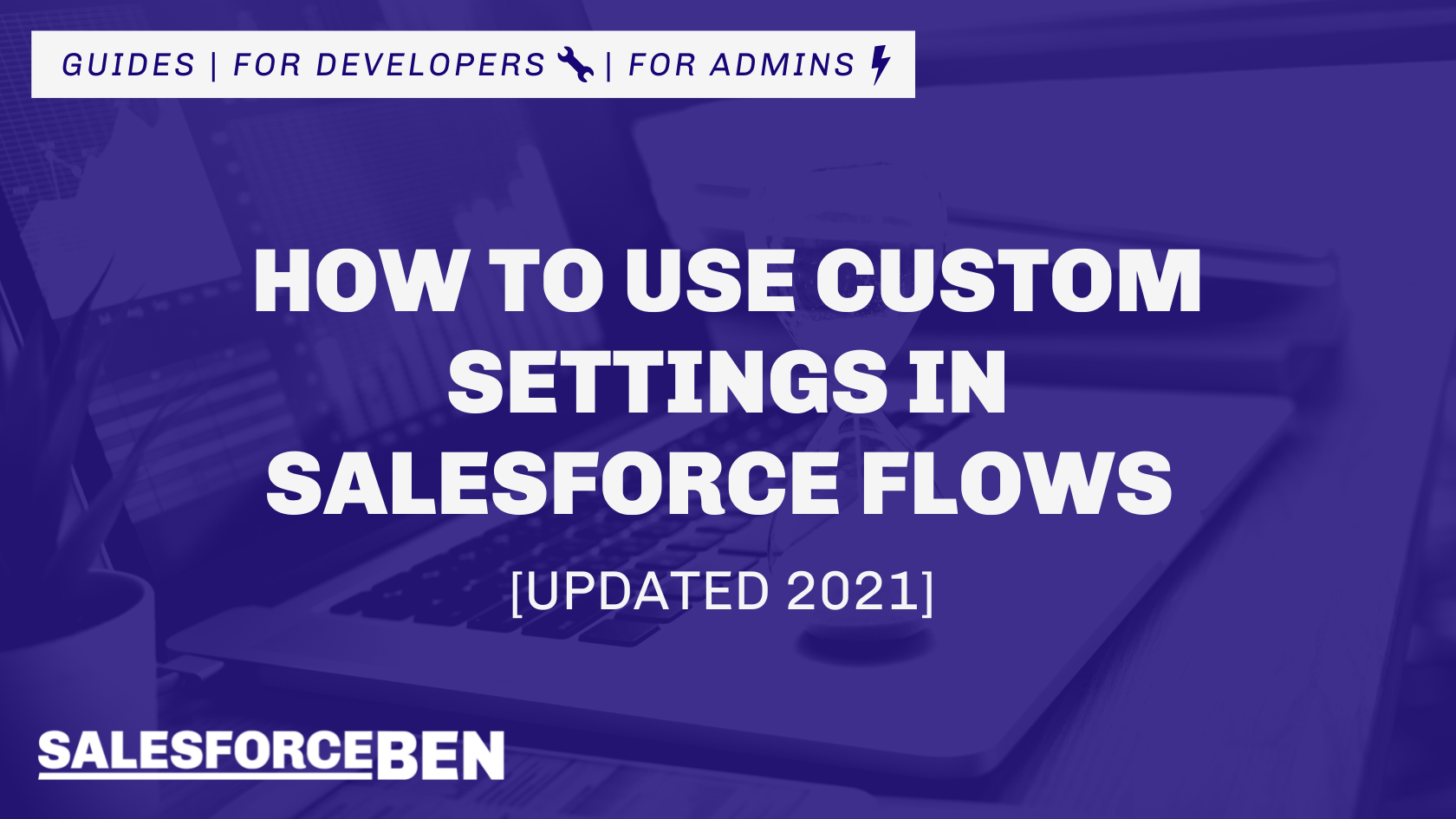 How to Use Custom Settings in Salesforce Flows [Updated 2021]