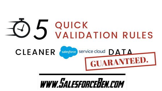 5 Quick Validation Rules – Cleaner Service Cloud Data