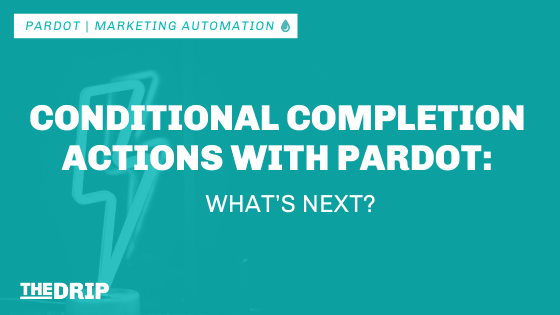 Conditional Completion Actions with Pardot – What's Next?