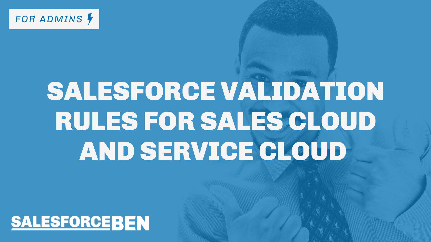Salesforce Validation Rules for Sales Cloud and Service Cloud