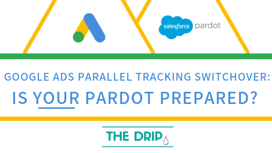 Google Ads Parallel Tracking: is your Pardot prepared for the Switchover?