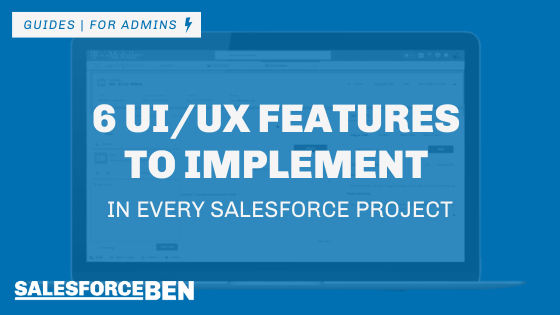 6 UI/UX Features to Implement in Every Salesforce Project