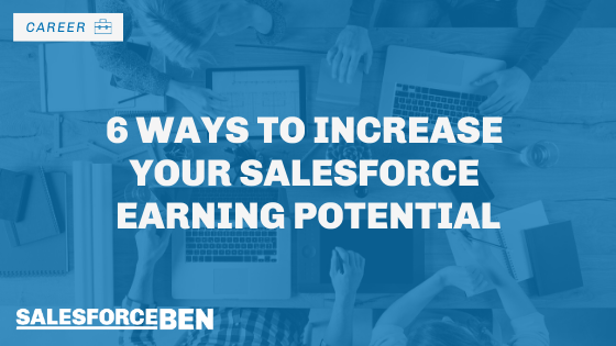 6 Ways To Increase Your Salesforce Earning Potential