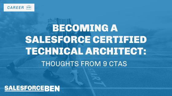 Becoming a Salesforce Certified Technical Architect – Thoughts From 9 CTAs
