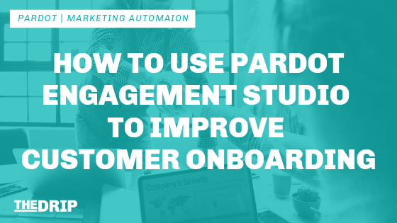 How to use Pardot Engagement Studio to Improve Customer Onboarding