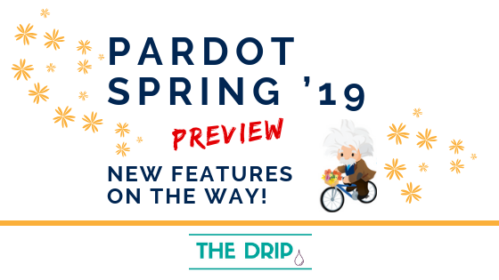 Pardot Spring '19 Release Preview - New Features on the way