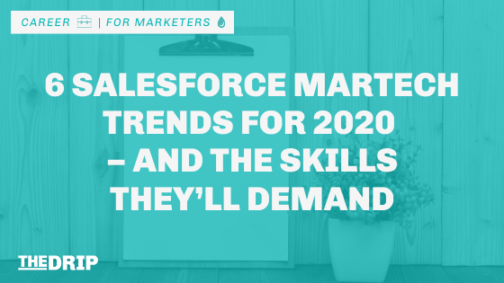 6 Salesforce MarTech Trends for 2020 – and the Skills they'll Demand