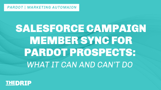 Salesforce Campaign Member Sync for Pardot Prospects: What It Can and Can't Do