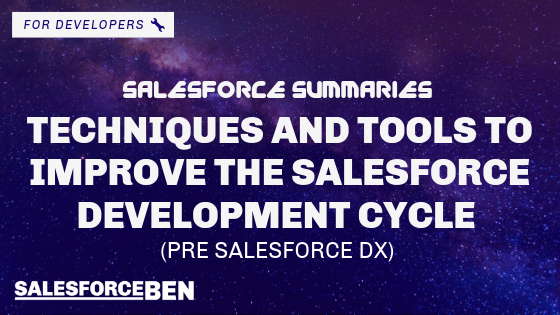 Salesforce Summaries – Techniques and Tools to Improve the Salesforce Development Cycle (pre Salesforce DX)