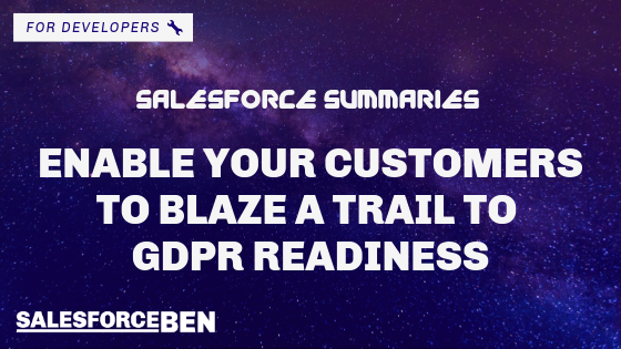 Salesforce Summaries – Enable Your Customers to Blaze a Trail to GDPR Readiness