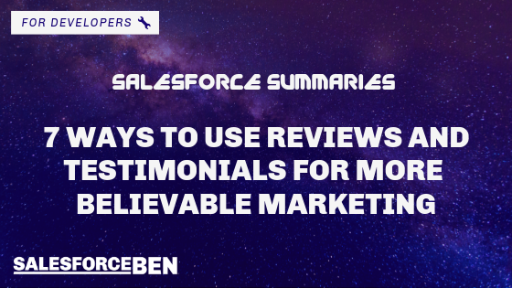 Salesforce Summaries – 7 Ways to Use Reviews and Testimonials For More Believable Marketing
