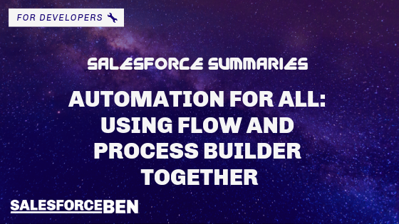 Salesforce Summaries – Automation for All: Using Flow and Process Builder Together