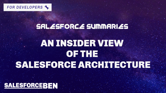Salesforce Summaries – An Insider View of the Salesforce Architecture