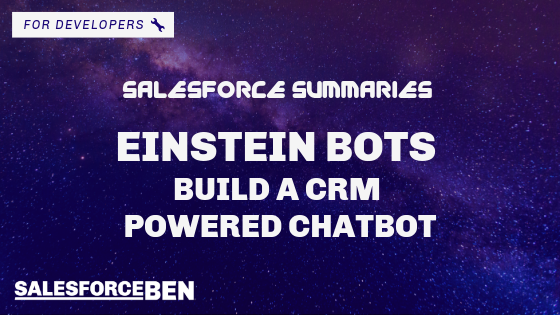 Salesforce Summaries – Einstein Bots: Build a CRM Powered Chatbot