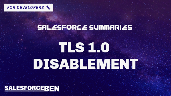 Salesforce Summaries – TLS 1.0 Disablement