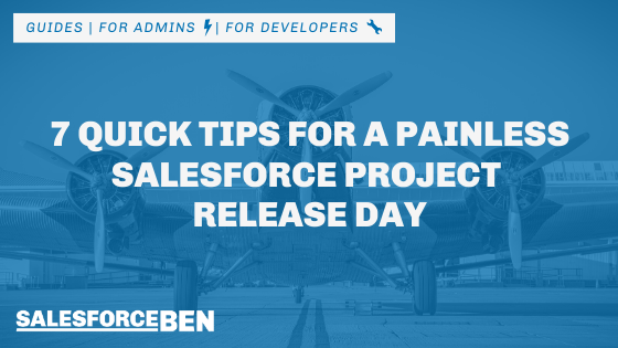 7 Quick Tips for a Painless Salesforce Project Release Day