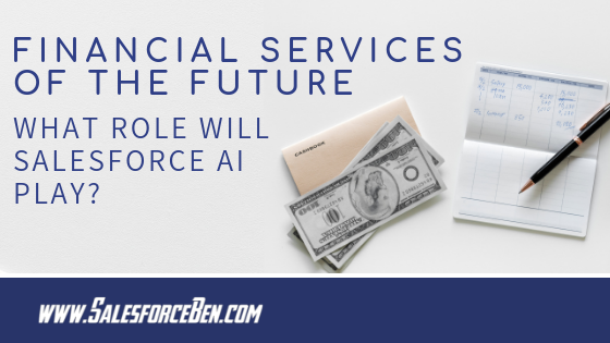 Financial Services of the Future: What Role will Salesforce AI Play?