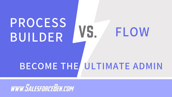 Process Builder Vs Flows - Become the Ultimate Admin - Salesforce Ben