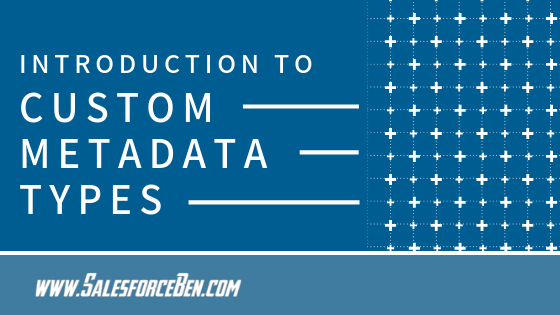 Introduction to Custom Metadata Types - Salesforce Ben